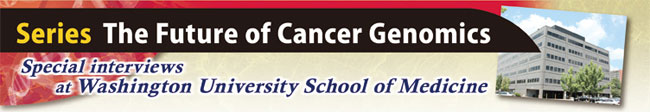 Series The Future of Cancer Genomics Special interviews at Washington University School of Medicine